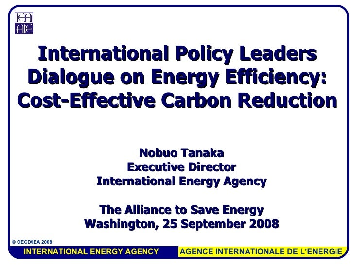 Nobuo Tanaka Executive Director International Energy Agency The  Alliance to Save Energy Washington , 25 September 2008 In...