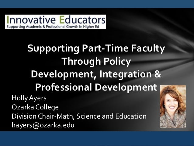 Supporting Part-Time Faculty           Through Policy     Development, Integration &      Professional DevelopmentHolly Ay...
