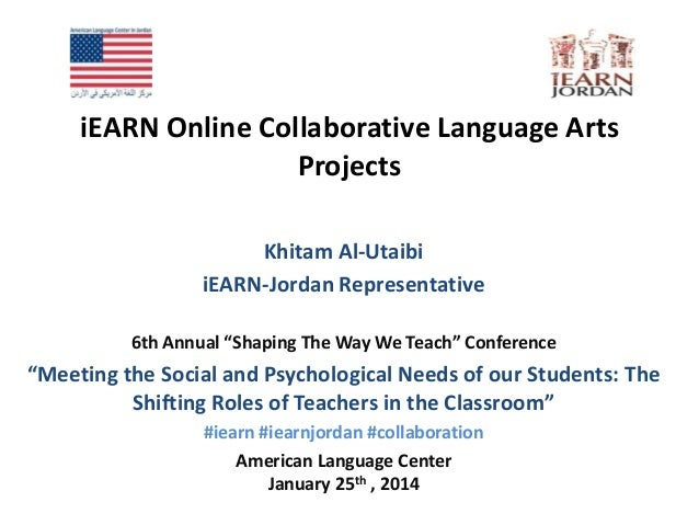 "iEARN Online Collaborative Language Arts Projects Khitam Al-Utaibi iEARN-Jordan Representative 6th Annual ""Shaping The Way..."