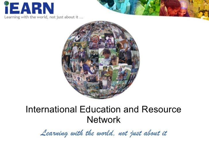 International Education and Resource Network Learning with the world, not just about it