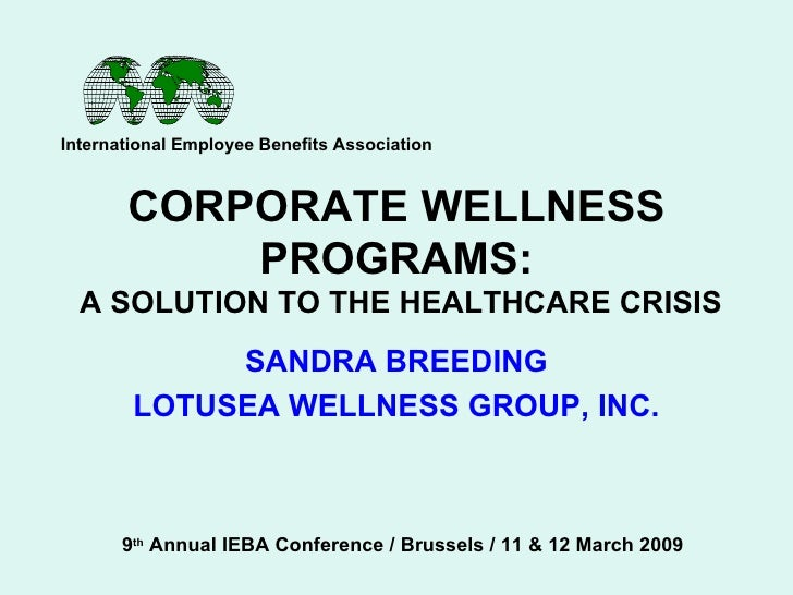 CORPORATE WELLNESS PROGRAMS:  A SOLUTION TO THE HEALTHCARE CRISIS SANDRA BREEDING LOTUSEA WELLNESS GROUP, INC. Internation...