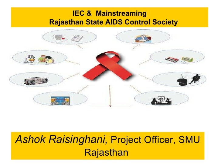IEC & Mainstreaming        Rajasthan State AIDS Control Society     Ashok Raisinghani, Project Officer, SMU               ...