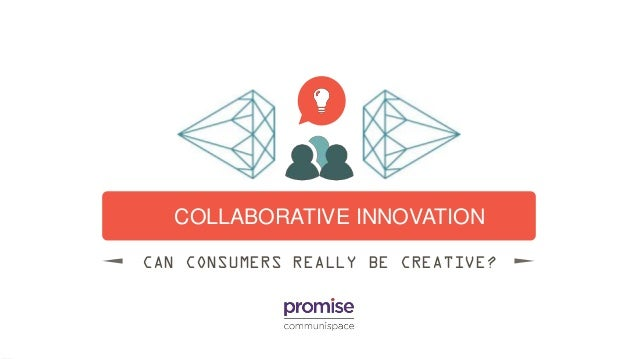 COLLABORATIVE INNOVATION CAN CONSUMERS REALLY BE CREATIVE?