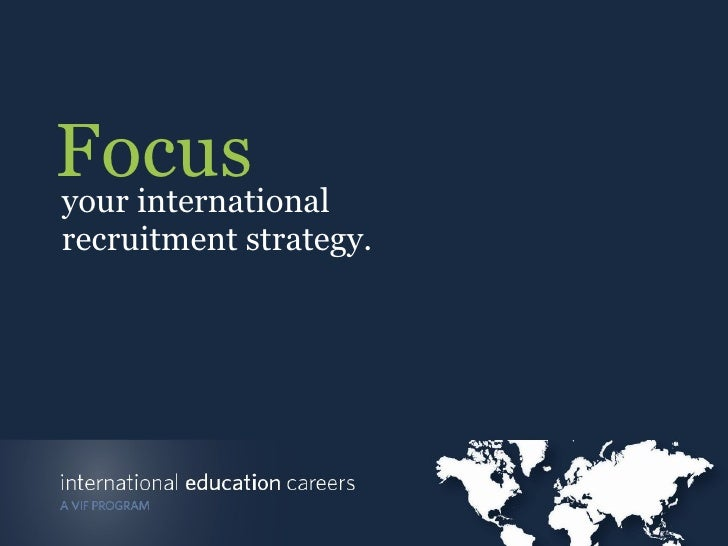 your international recruitment strategy. Focus