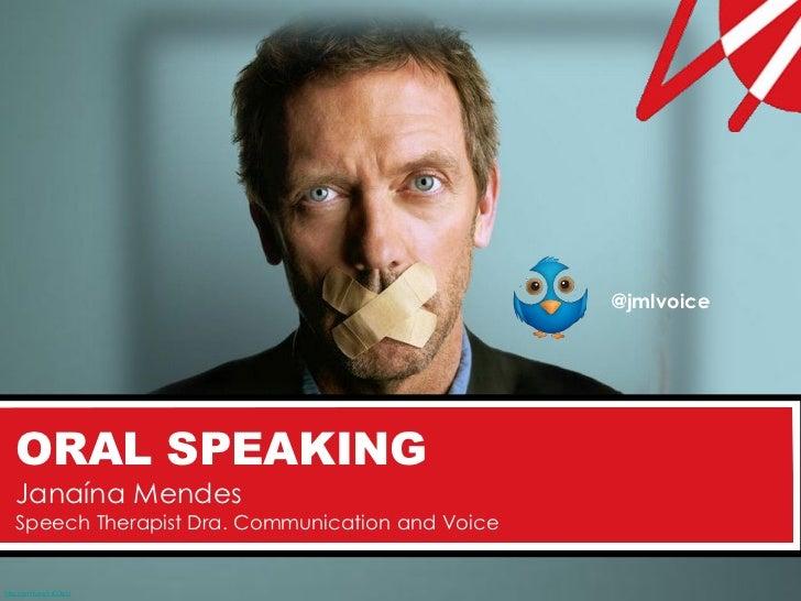 @jmlvoice   ORAL SPEAKING   Janaína Mendes   Speech Therapist Dra. Communication and Voicehttp://smlk.es/1xC3oU