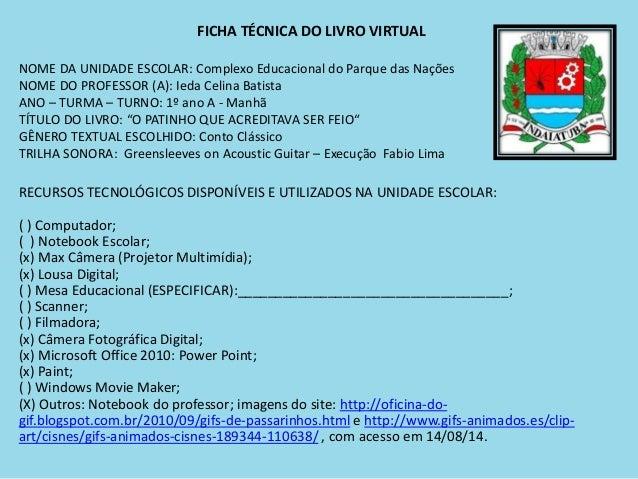FICHA TÉCNICA DO LIVRO VIRTUAL  NOME DA UNIDADE ESCOLAR: Complexo Educacional do Parque das Nações  NOME DO PROFESSOR (A):...