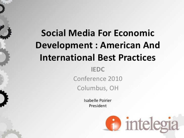 Social Media For Economic Development : American And International Best Practices<br />IEDC<br />Conference 2010<br />Colu...