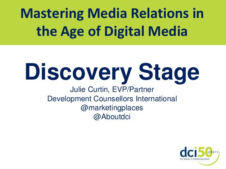 Mastering Media Relations in the Age of Digital Media<br />Discovery Stage<br />Julie Curtin, EVP/Partner<br />Development...