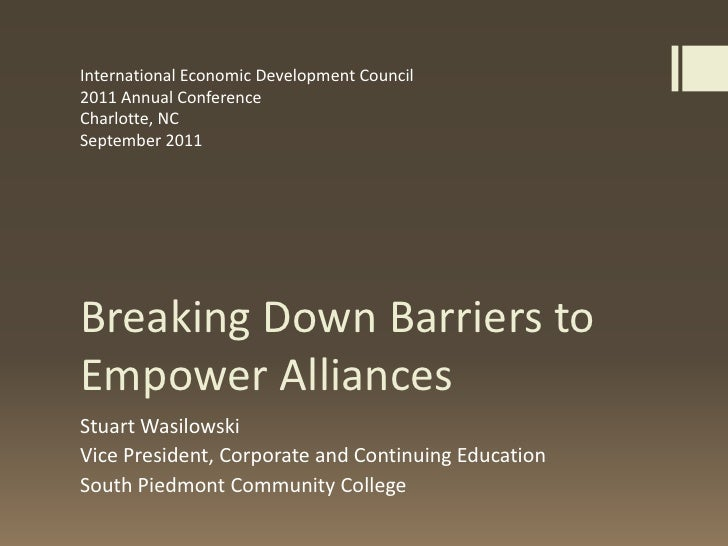 Breaking Down Barriers to Empower Alliances<br />Stuart Wasilowski<br />Vice President, Corporate and Continuing Education...