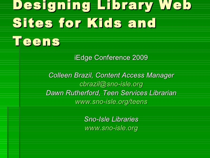 Designing Library Web Sites for Kids and Teens <ul><li>iEdge Conference 2009 </li></ul><ul><li>Colleen Brazil, Content Acc...