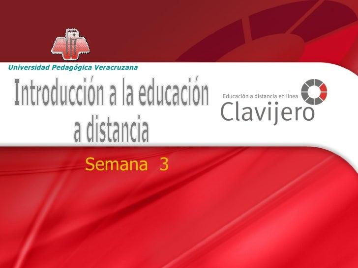 Semana  3  Introducción a la educación  a distancia Universidad Pedagógica Veracruzana