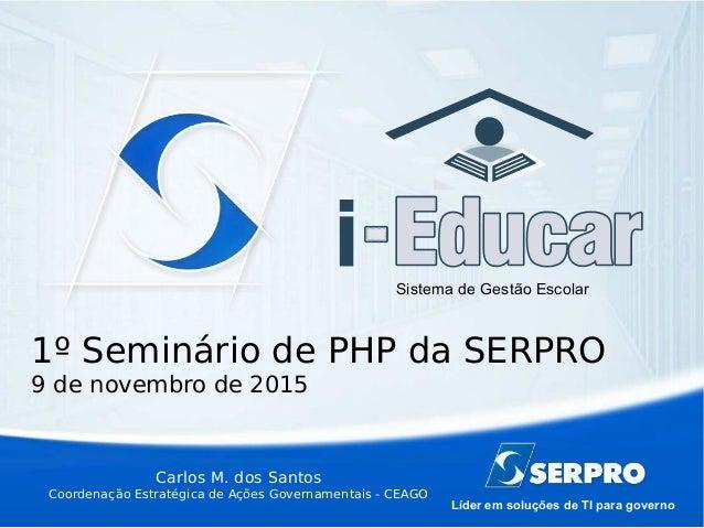 Líder em soluções de TI para governo Sistema de Gestão Escolar Carlos M. dos Santos Coordenação Estratégica de Ações Gover...