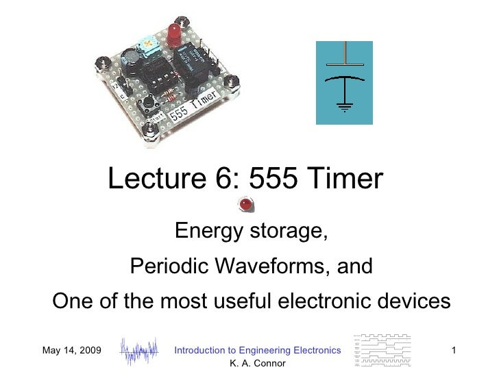 Lecture 6: 555 Timer Energy storage, Periodic Waveforms, and One of the most useful electronic devices