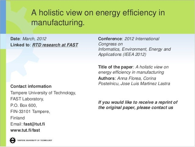 A holistic view on energy efficiency inmanufacturing.Date: March, 2012Linked to: RTD research at FASTContact informationTa...