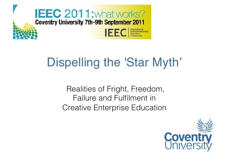 "Dispelling the Star Myth' ""    Realities of Fright, Freedom,      Failure and Fulfilment in   Creative Enterprise Education"