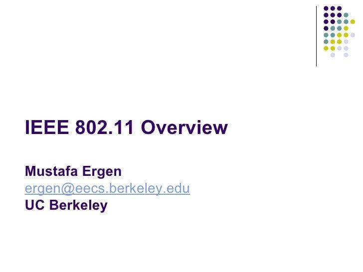 IEEE 802.11 Overview Mustafa Ergen [email_address] UC Berkeley