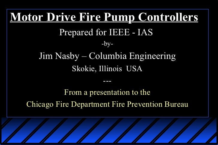 IEEE-IAS 2012.02.18 Presentation - Electric Motor Driven Fire Pump Controllers - Overview