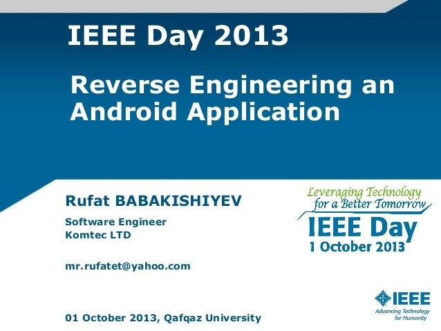 IEEE Day 2013 Rufat BABAKISHIYEV Software Engineer Komtec LTD mr.rufatet@yahoo.com 01 October 2013, Qafqaz University Reve...