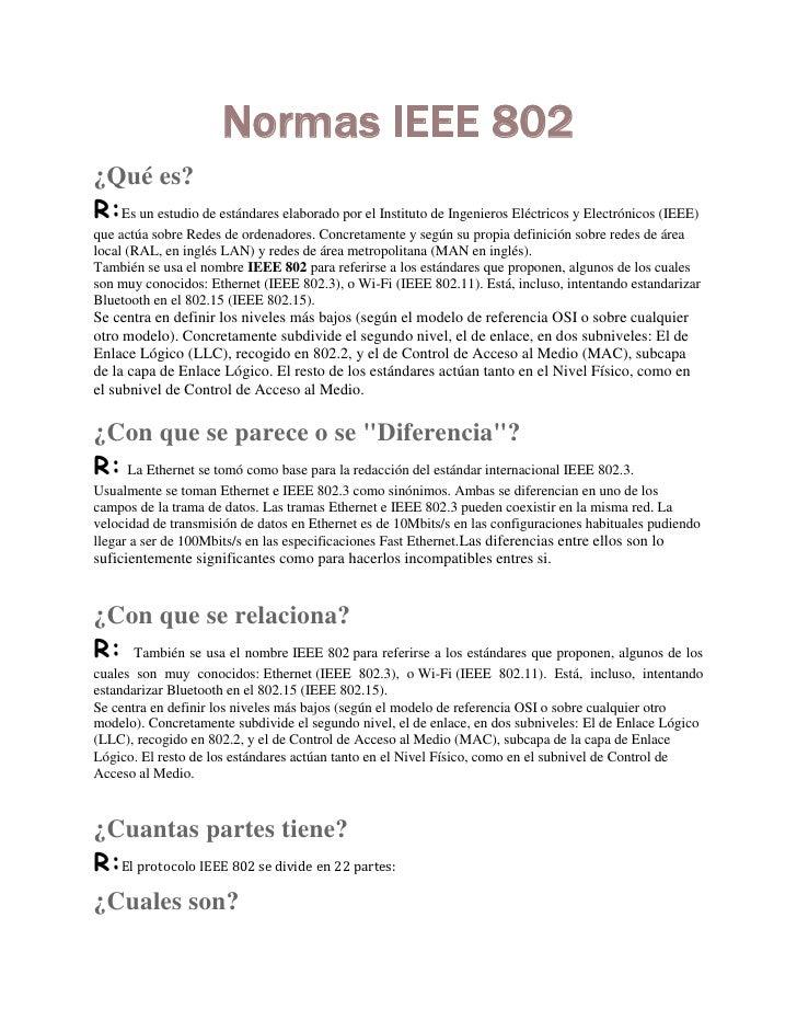 Normas IEEE 802¿Qué es?R:Es un estudio de estándares elaborado por el Instituto de Ingenieros Eléctricos y Electrónicos (I...