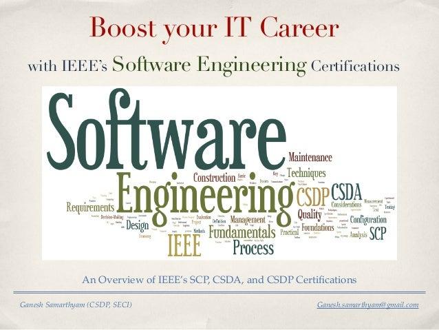 Ganesh Samarthyam (CSDP, SECI) Ganesh.samarthyam@gmail.com Boost your IT Career with IEEE's Software Engineering Certifica...