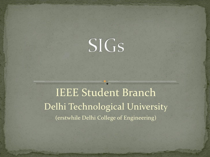 IEEE Student Branch Delhi Technological Universit y (erstwhile Delhi College of Engineering)