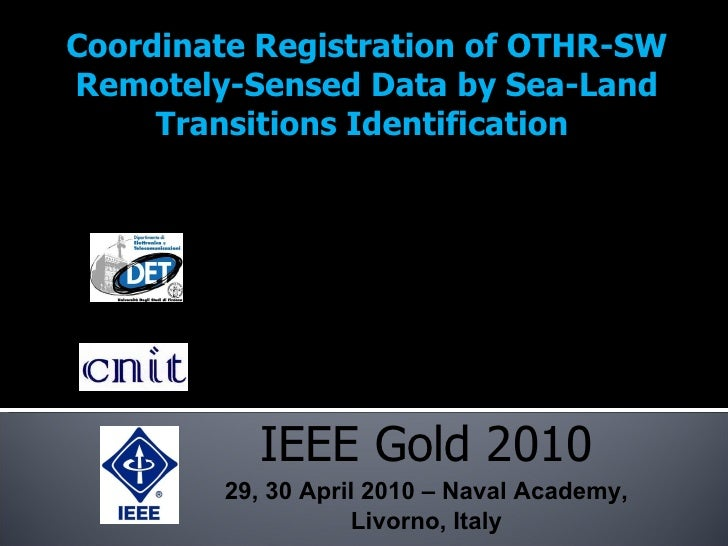 Coordinate Registration of OTHR-SW Remotely-Sensed Data by Sea-Land Transitions Identification  Università di Firenze Dipa...