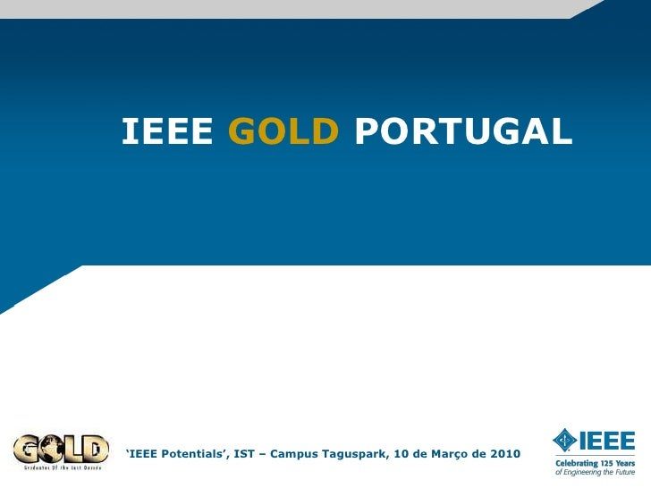 IEEE GOLD PORTUGAL<br />'IEEE Potentials', IST – Campus Taguspark, 10 de Março de 2010<br />