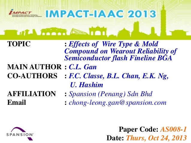 TOPIC : Effects of Wire Type & Mold Compound on Wearout Reliability of Semiconductor flash Fineline BGA MAIN AUTHOR : C.L....