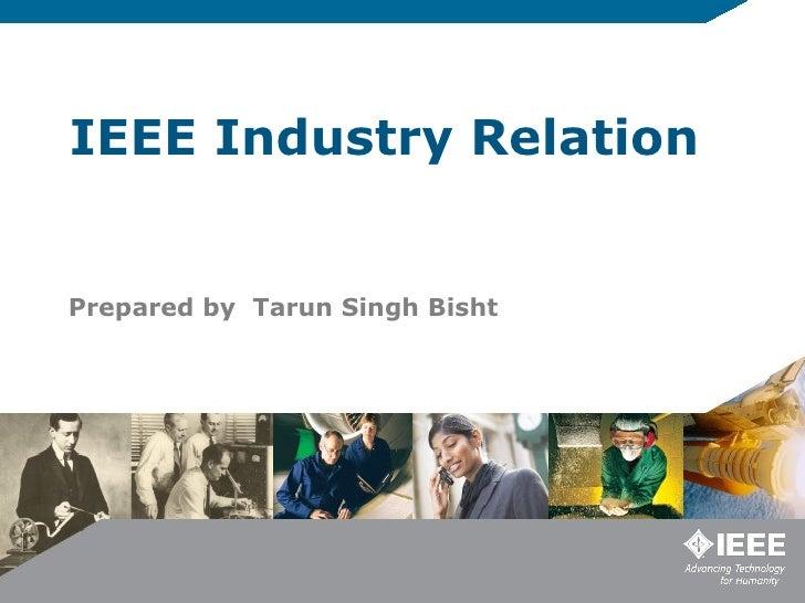 IEEE Industry Relation Prepared by  Tarun Singh Bisht