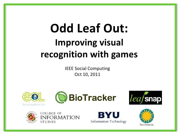Odd Leaf Out:<br />Improving visual recognition with games<br />IEEE Social Computing<br />Oct 10, 2011<br />