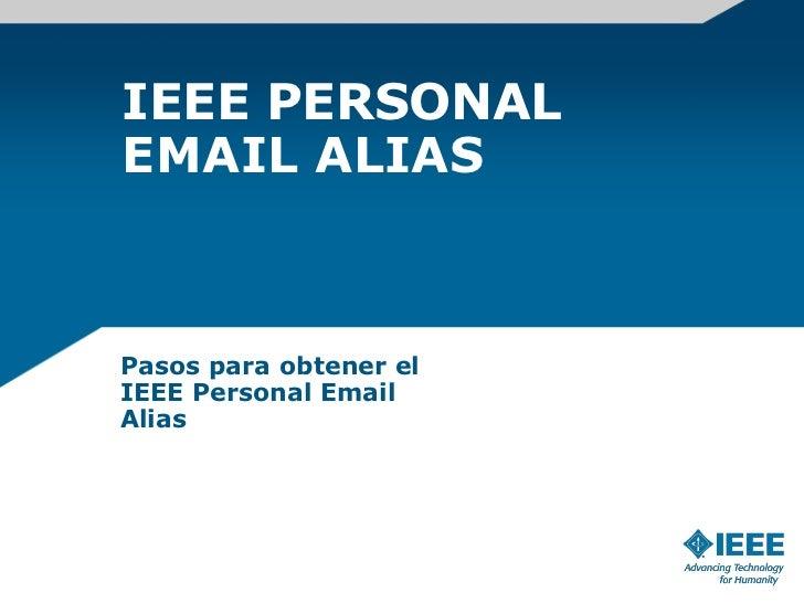 IEEE PERSONALEMAIL ALIASPasos para obtener elIEEE Personal EmailAlias