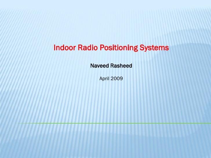 Indoor Radio Positioning Systems            Naveed Rasheed               April 2009