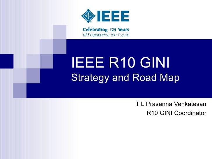 IEEE R10 GINI  Strategy and Road Map T L Prasanna Venkatesan R10 GINI Coordinator