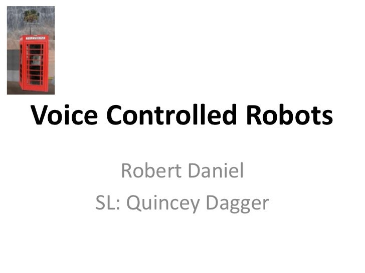 Voice Controlled Robots<br />Robert Daniel<br />SL: Quincey Dagger<br />