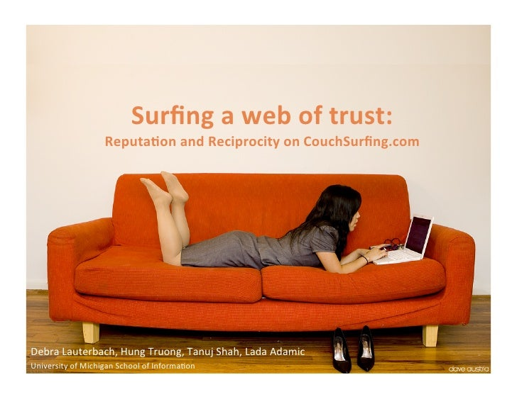Surfing a web of trust:  Reputation and Reciprocity on CouchSurfing.com Debra Lauterbach, Hung Truong, Tanuj Shah, Lada Ad...