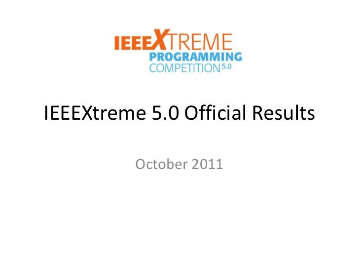 IEEEXtreme 5.0 Official Results          October 2011