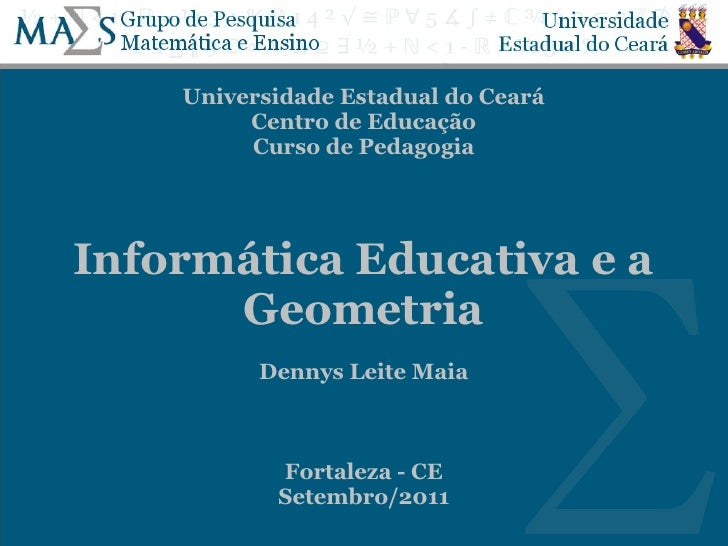 Universidade Estadual do Ceará         Centro de Educação         Curso de PedagogiaInformática Educativa e a      Geometr...