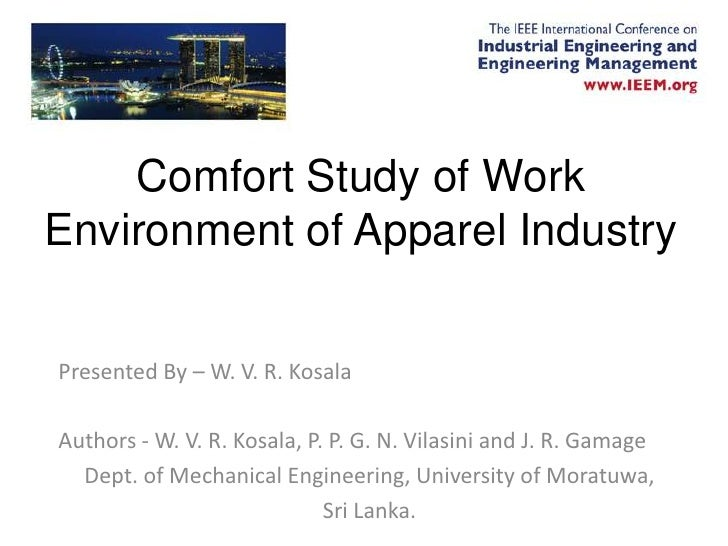 Comfort Study of WorkEnvironment of Apparel IndustryPresented By – W. V. R. KosalaAuthors - W. V. R. Kosala, P. P. G. N. V...