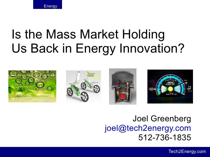 Is the Mass Market Holding  Us Back in Energy Innovation? Joel Greenberg [email_address] 512-736-1835