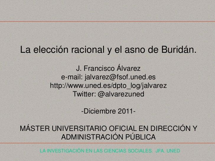 La elección racional y el asno de Buridán.                J. Francisco Álvarez           e-mail: jalvarez@fsof.uned.es    ...