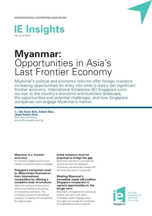 INTERNATIONAL ENTERPRISE SINGAPOREIE InsightsVol. 2/ Jul 2012Myanmar:Opportunities in Asia'sLast Frontier EconomyMyanmar's...