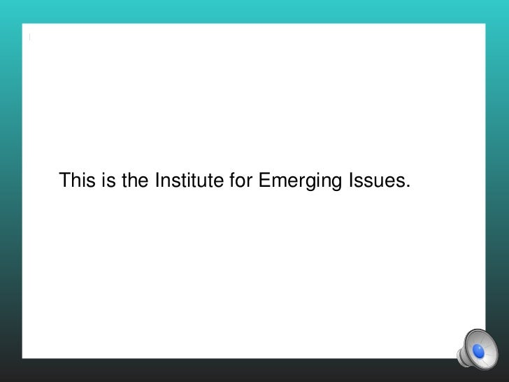 This is the Institute for Emerging Issues.