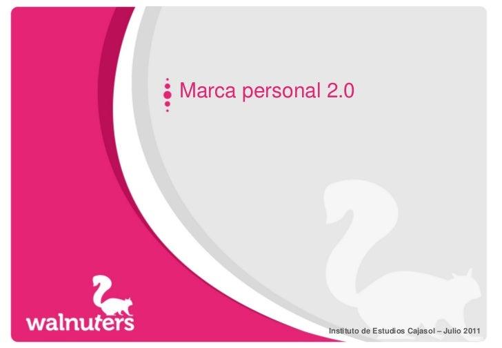 Marca personal 2.0               Instituto de Estudios Cajasol – Julio 2011