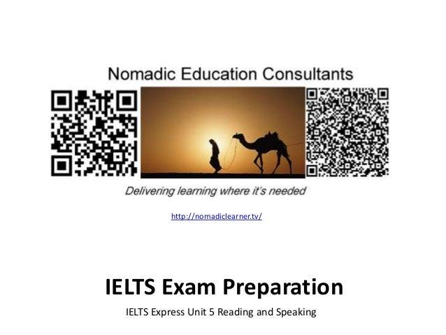 IELTS Exam Preparation IELTS Express Unit 5 Reading and Speaking http://nomadiclearner.tv/