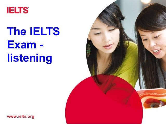 www.ielts.org The IELTS Exam - listening