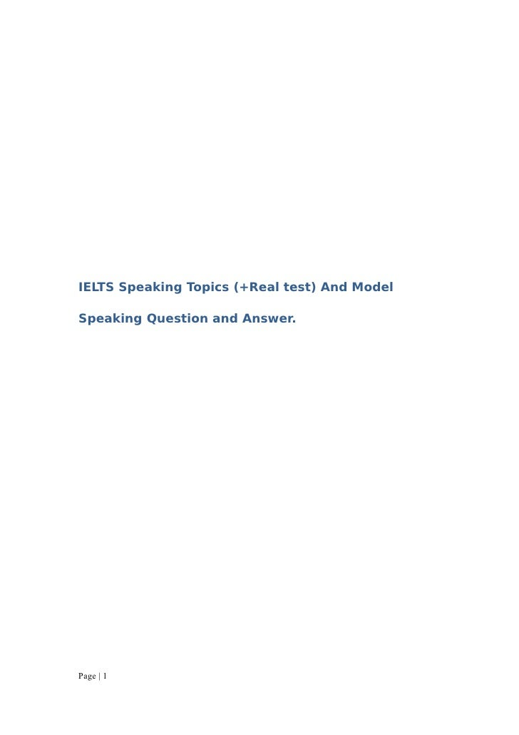 IELTS Speaking Topics (+Real test) And Model  Speaking Question and Answer.     Page | 1