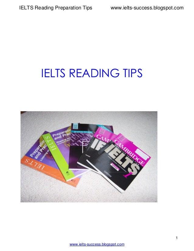 1 www.ielts-success.blogspot.com IELTS Reading Preparation Tips www.ielts-success.blogspot.com IELTS READING TIPS