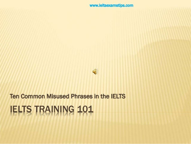 IELTS Training - Misused Phrases in the IELTS Writing/ Speaking