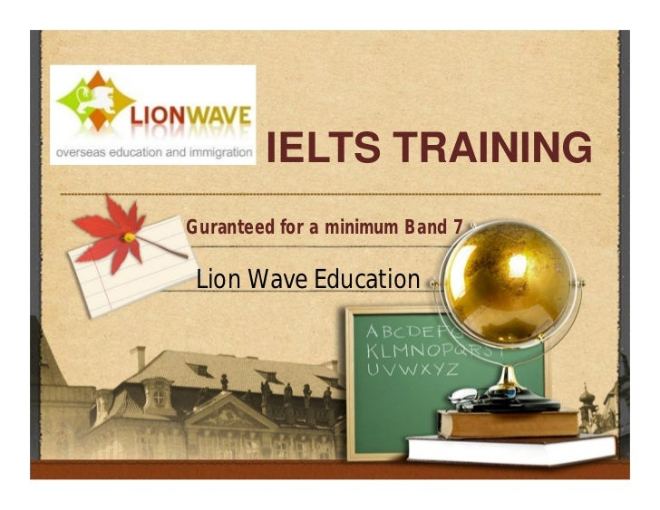IELTS TRAININGGuranteed for a minimum Band 7 Lion Wave Education