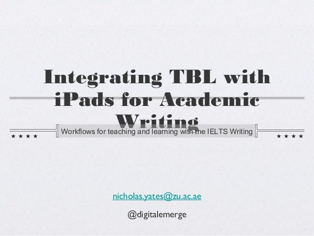 Integrating TBL with iPads for Academic      Writing Workflows for teaching and learning with the IELTS Writing           ...